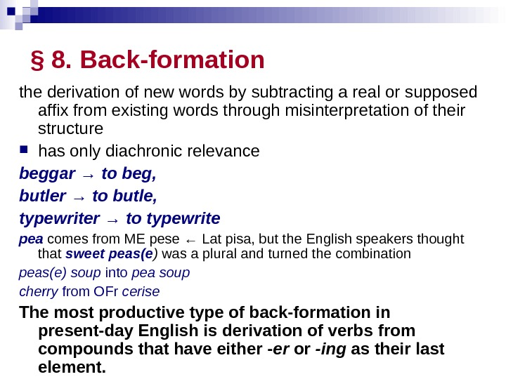 § 8.  Back-formation  the derivation of new words by subtracting a real or supposed