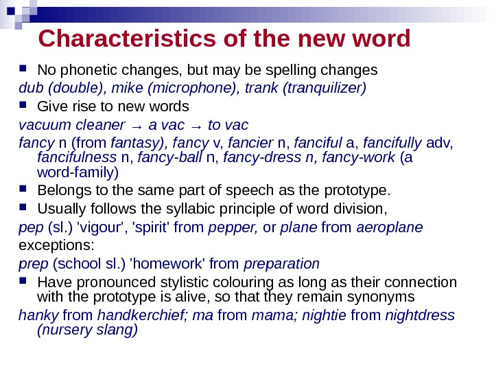 Characteristics of the new word No phonetic changes, but may be spelling changes dub (double), mike