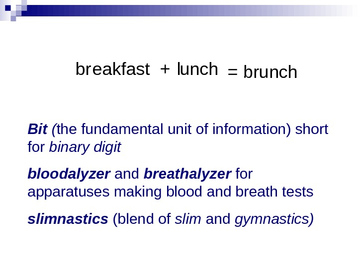 br uncheakfast l+ = brunch Bit ( the fundamental unit of information) short for binary digit
