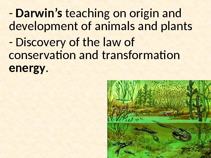 - Darwin's teaching on origin and development of animals and plants - Discovery of the law