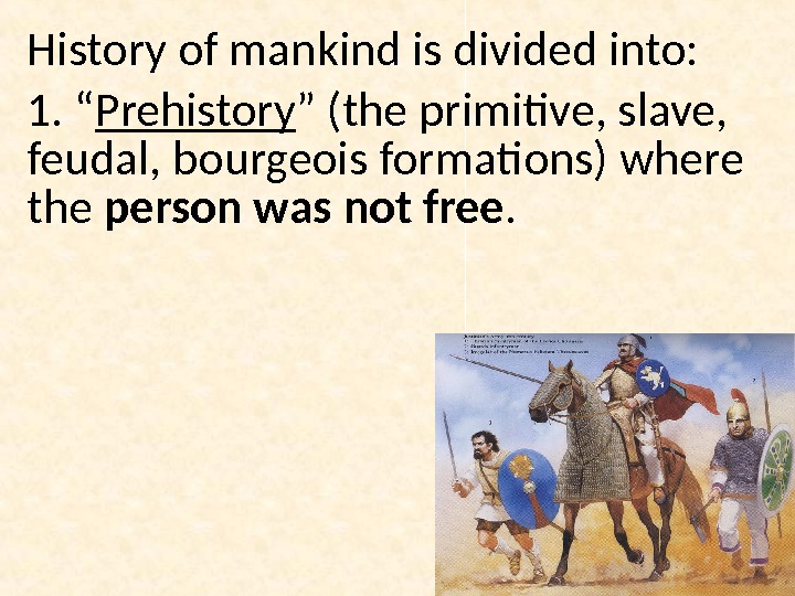 "History of mankind is divided into: 1. "" Prehistory "" (the primitive, slave,  feudal, bourgeois"