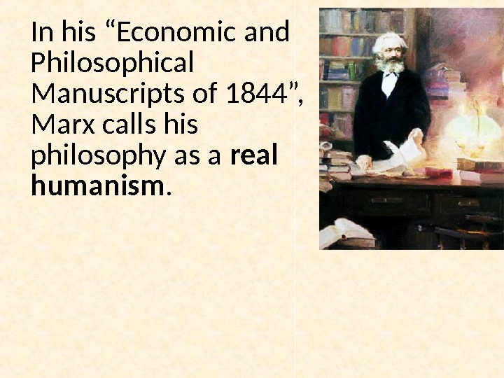 "In his ""Economic and Philosophical Manuscripts of 1844"",  Marx calls his philosophy as a real"