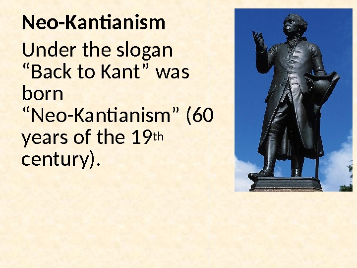 "Neo-Kantianism Under the slogan ""Back to Kant"" was born ""Neo-Kantianism"" (60 years of the 19 th"
