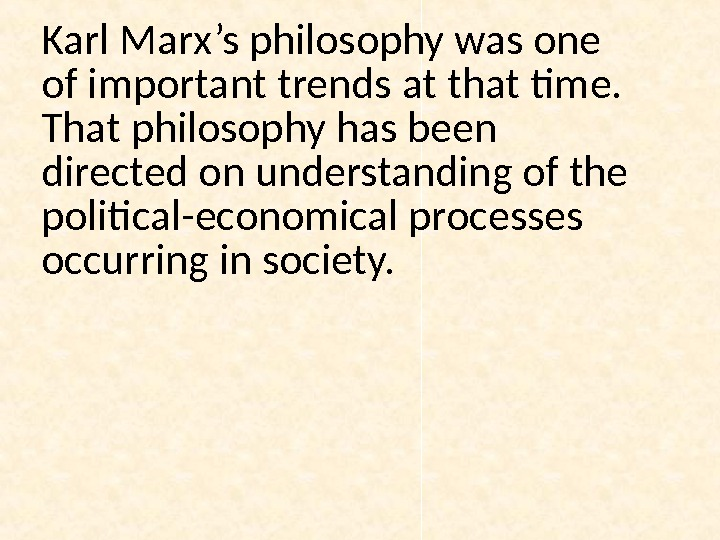 Karl Marx's philosophy was one of important trends at that time.  That philosophy has been