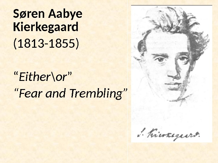 "Søren Aabye Kierkegaard  (1813 -1855) "" Either\or "" "" Fear and Trembling """