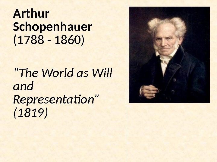 "Arthur Schopenhauer (1788 - 1860) "" The World as Will and Representation"" (1819)"