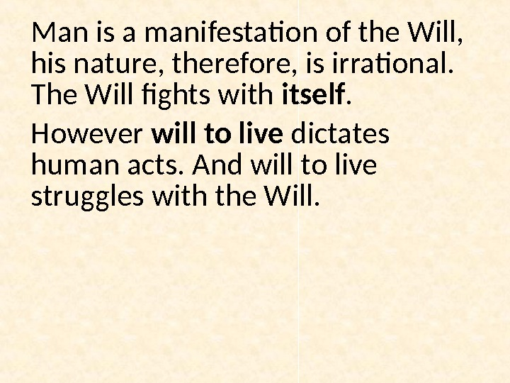 Man is a manifestation of the Will,  his nature, therefore, is irrational.  The Will