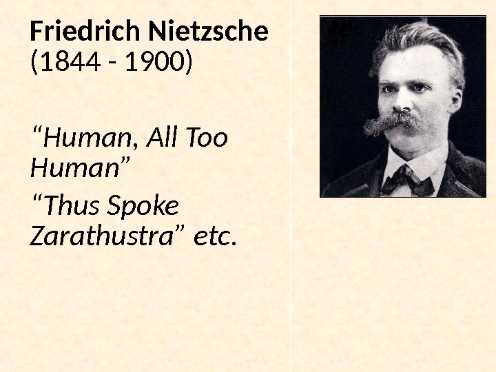 "Friedrich Nietzsche (1844 - 1900) "" Human, All Too Human "" "" Thus Spoke Zarathustra """