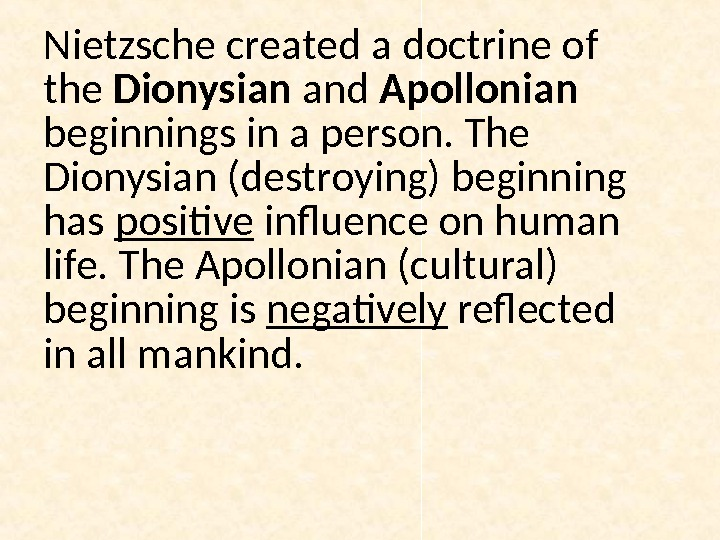 Nietzsche created a doctrine of the Dionysian and Apollonian  beginnings in a person. The Dionysian