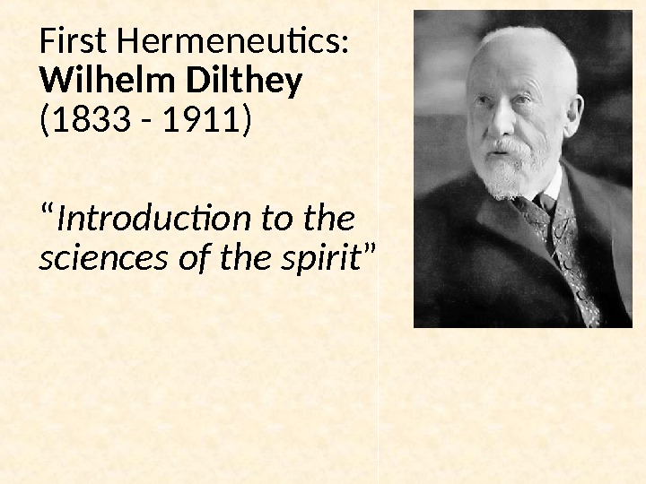 "First Hermeneutics:  Wilhelm Dilthey (1833 - 1911) "" Introduction to the s cience s of"