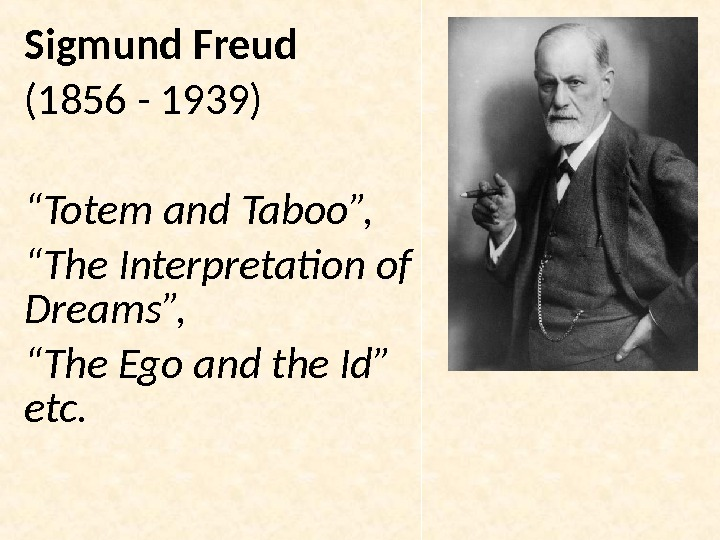 "Sigmund Freud (1856 - 1939) "" Totem and Taboo "", "" The Interpretation of Dreams "","