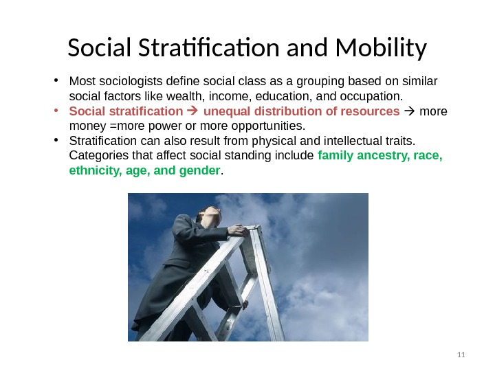 11 Social Stratification and Mobility • Most sociologists define social class as a grouping based on