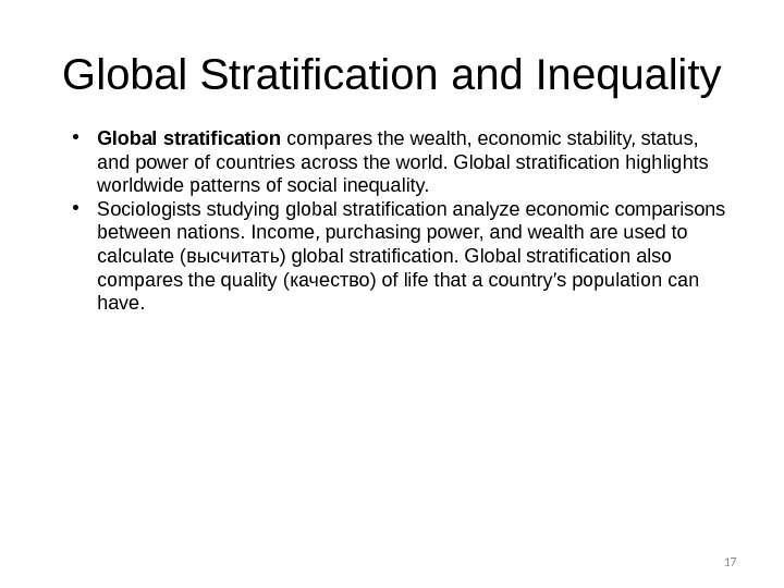 17 Global Stratification and Inequality • Global stratification compares the wealth, economic stability, status,  and
