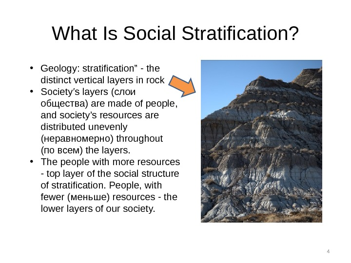 "4 What Is Social Stratification?  • Geology: stratification"" - the distinct vertical layers in rock"