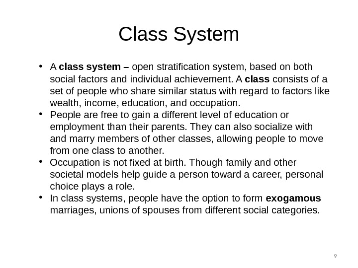 9 • A class system – open stratification system, based on both social factors and individual