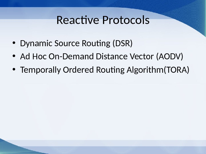 Reactive Protocols • Dynamic Source Routing (DSR) • Ad Hoc On-Demand Distance Vector (AODV) • Temporally