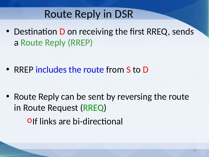 12 Route Reply in DSR • Destination D on receiving the first RREQ , sends a