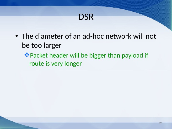 17 DSR • The diameter of an ad-hoc network will not be too larger Packet header
