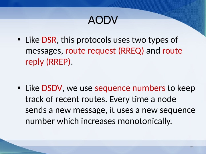 21 AODV • Like DSR , this protocols uses two types of messages,  route request