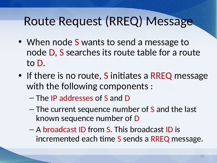 22 Route Request (RREQ) Message • When node S wants to send a message to node