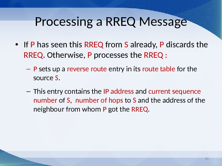 24 Processing a RREQ Message • If P has seen this RREQ from S already,