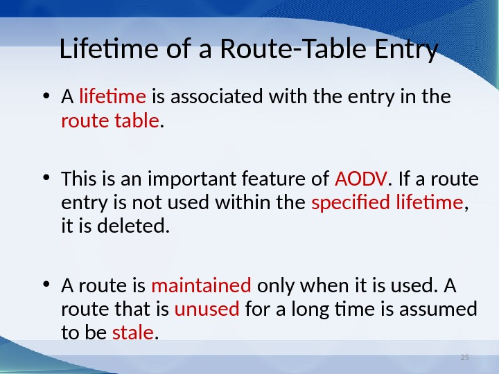 25 Lifetime of a Route-Table Entry • A lifetime is associated with the entry in the