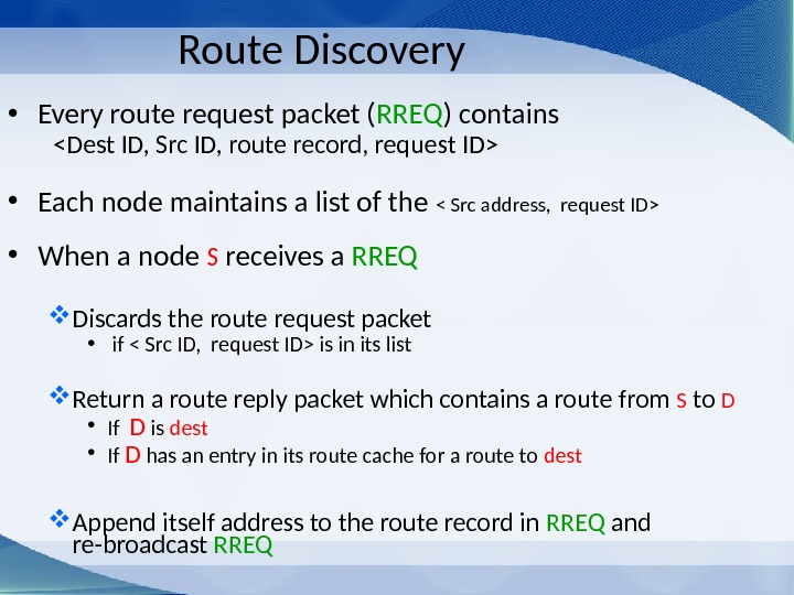 Route Discovery • Every route request packet ( RREQ ) contains  Dest ID, Src ID,