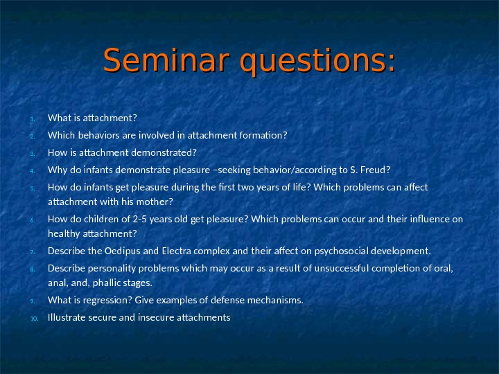 Seminar questions: 1. What is attachment? 2. Which behaviors are involved in attachment formation? 3. How
