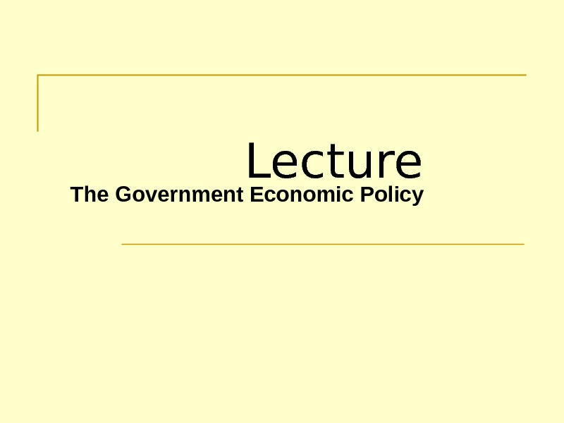 Lecture The Government Economic Policy