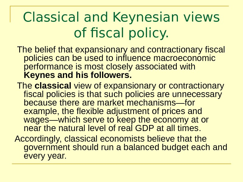 Classical and Keynesian views of fiscal policy.  The belief that expansionary and contractionary