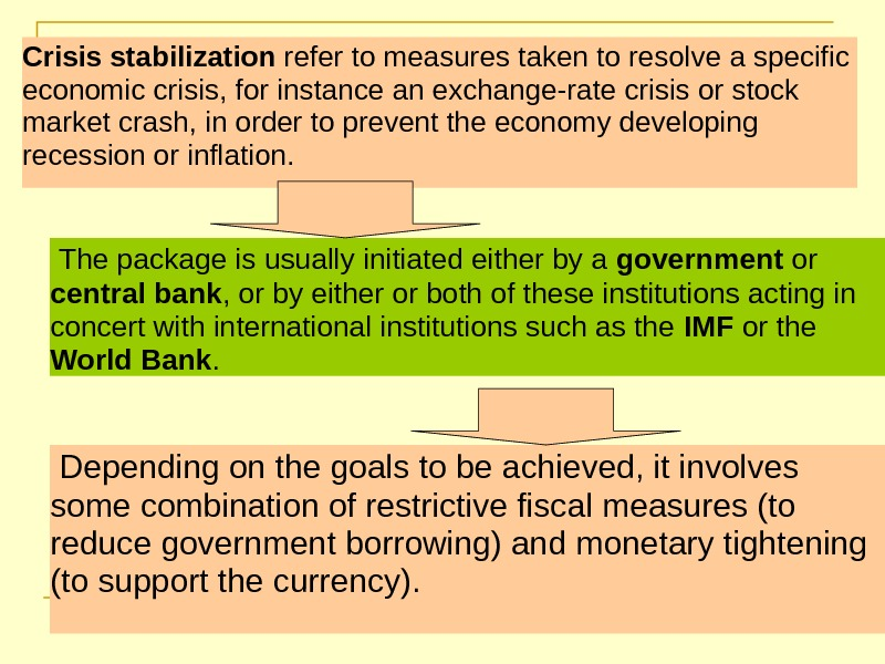 Crisis stabilization refer to measures taken to resolve a specific economic crisis, for instance