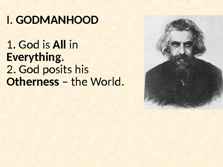 I.  GODMANHOOD  1. God is All in Everything.  2. God posits his Otherness