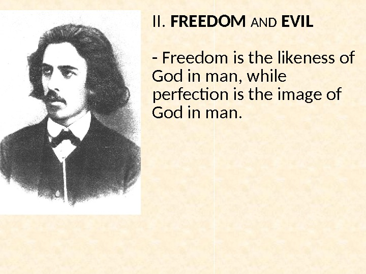 II.  FREEDOM AND EVIL - Freedom is the likeness of God in man, while perfection