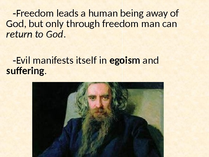 - Freedom leads a human being away of God, but only through freedom man can return