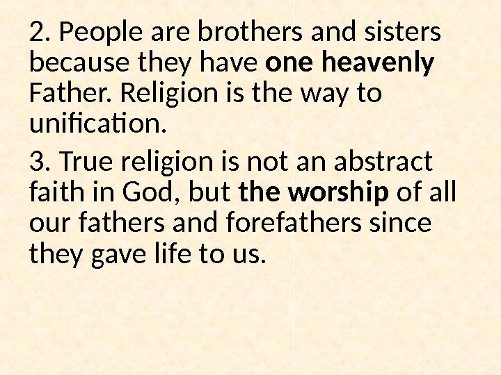 2. People are brothers and sisters because they have one heavenly Father. Religion is the way