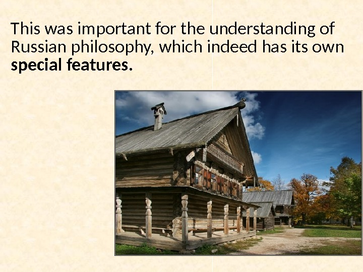 This was important for the understanding of Russian philosophy, which indeed has its own special features.