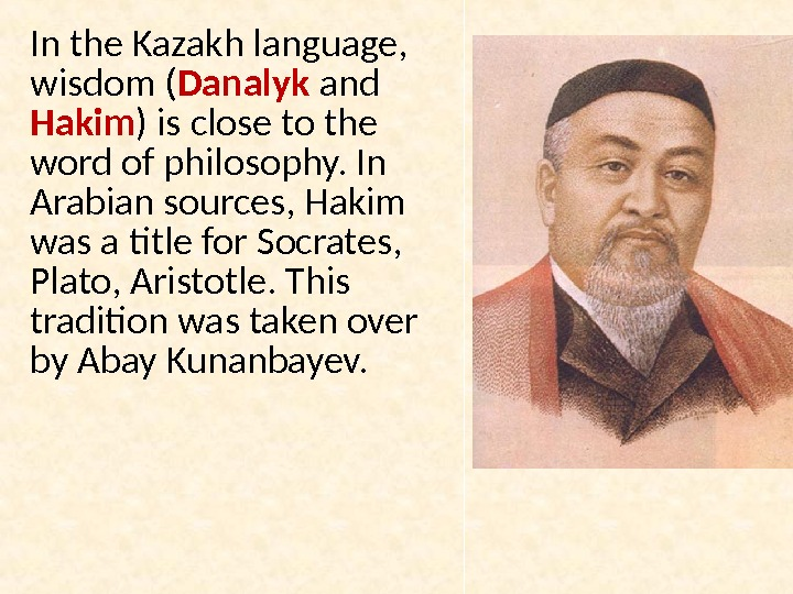 In the Kazakh language,  wisdom ( Danalyk  and Hakim ) is close to the