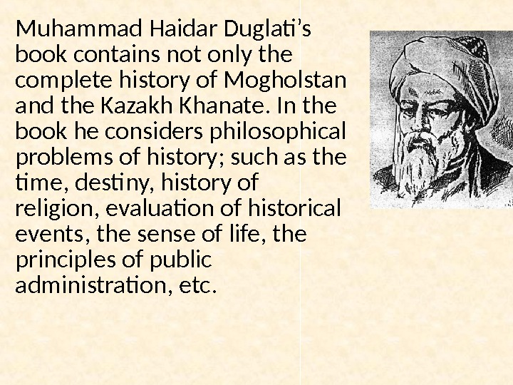 Muhammad Haidar Duglati's book contains not only the complete history of Mogholstan and the Kazakh Khanate.