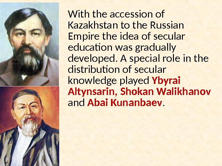 With the accession of Kazakhstan to the Russian Empire the idea of secular education was gradually