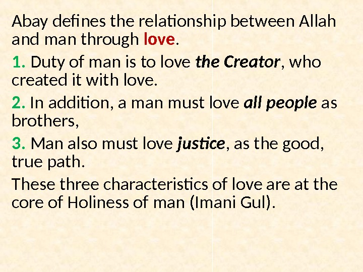 Abay defines the relationship between Allah and man through love.  1.  Duty of man