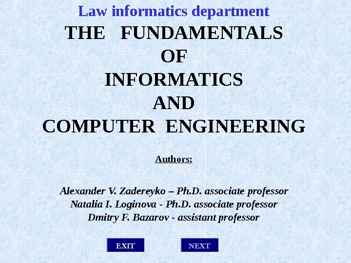 EXITLaw informatics department THE  FUNDAMENTALS OF INFORMATICS AND COMPUTER ENGINEERING Authors:  Alexander V. Zadereyko