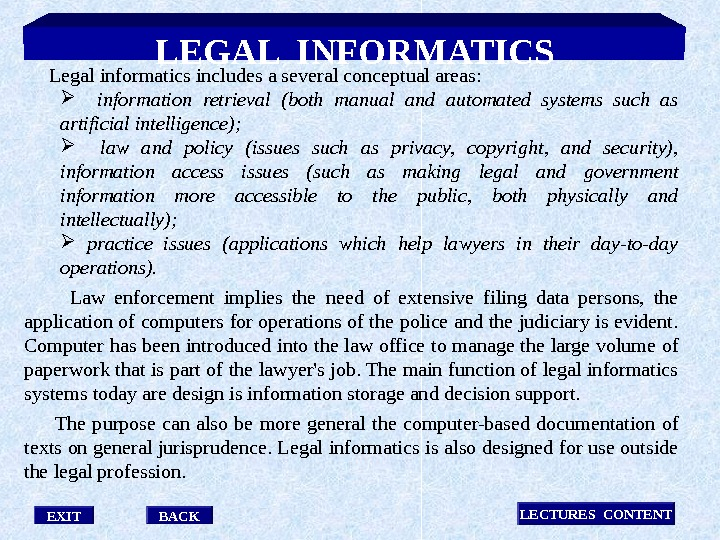 EXIT LECTURES CONTENT Legal informatics includes a several conceptual areas:  information retrieval (both manual and