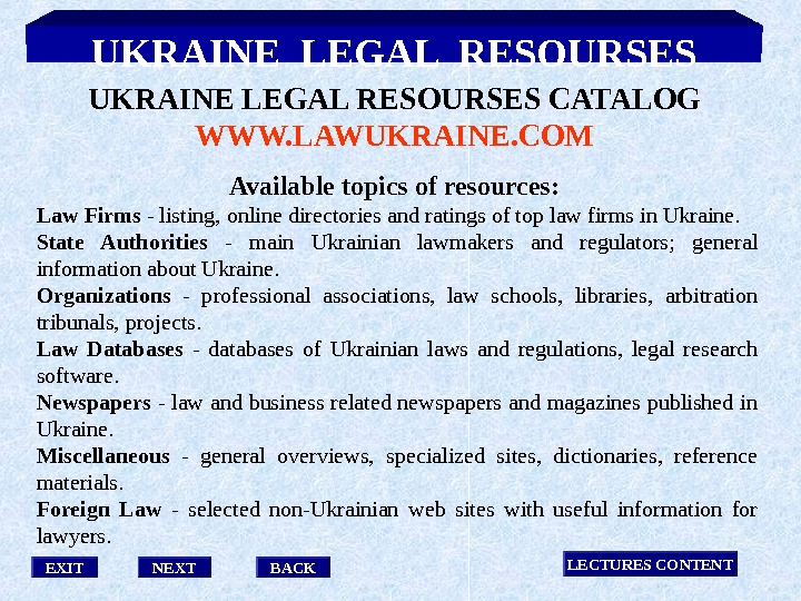 EXIT LECTURES CONTENT BACKNEXTUKRAINE LEGAL RESOURSES Available topics of resources:  Law Firms - listing, online