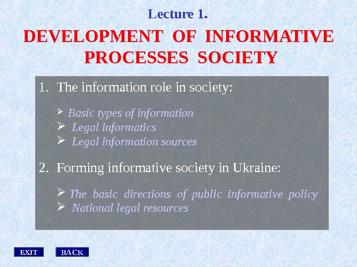 1. The information role in society: Basic types of information Legal informatics Legal information sources 2.