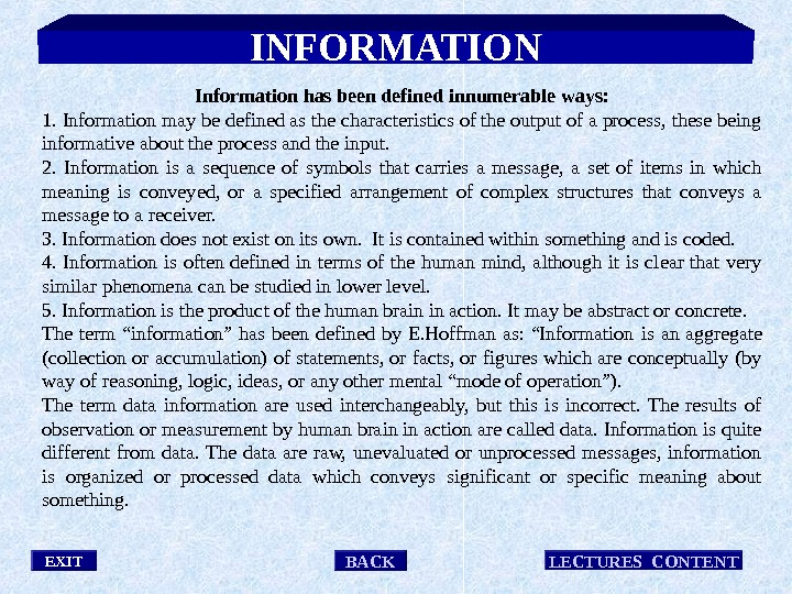 INFORMATION EXIT LECTURES CONTENT BACKInformation has been defined innumerable ways: 1. Information may be defined as