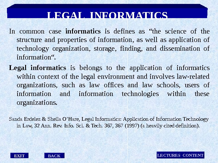 "EXIT LECTURES CONTENT BACKLEGAL INFORMATICS In common case informatics  is defines as ""the science of"
