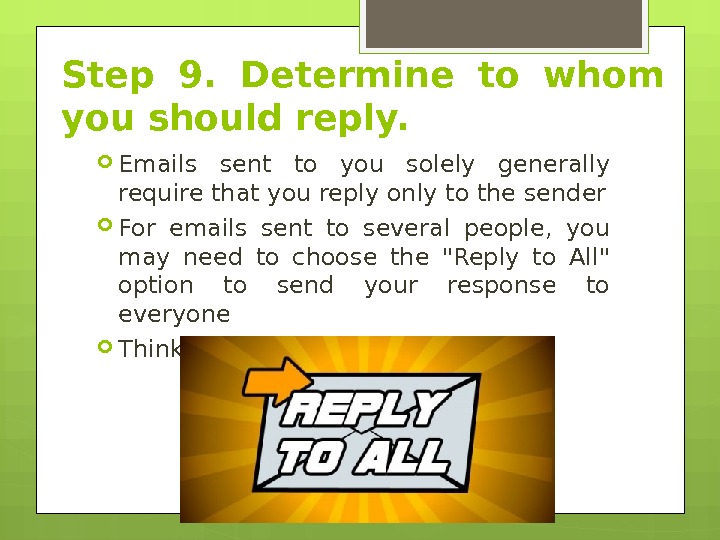 Step 9.  Determine to whom you should reply.  Emails sent to you solely generally