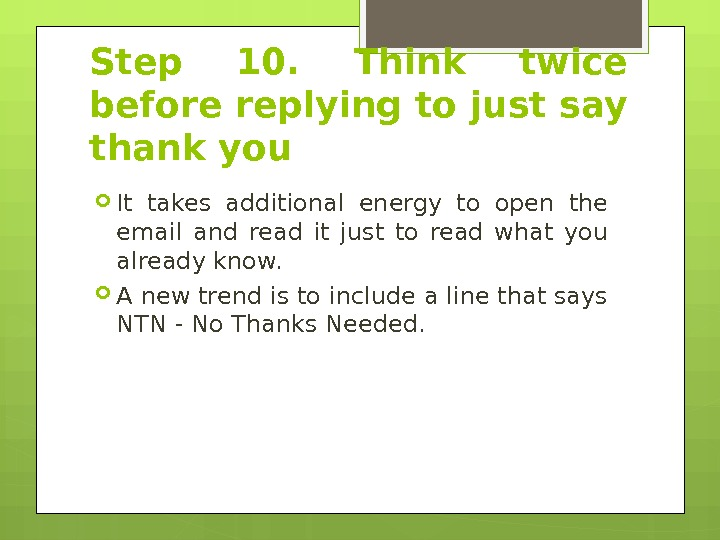 Step 10.  Think twice before replying to just say thank you It takes additional energy