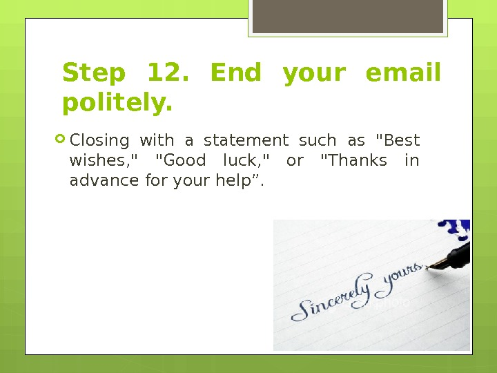 Step 12.  End your email politely.  Closing with a statement such as Best wishes,