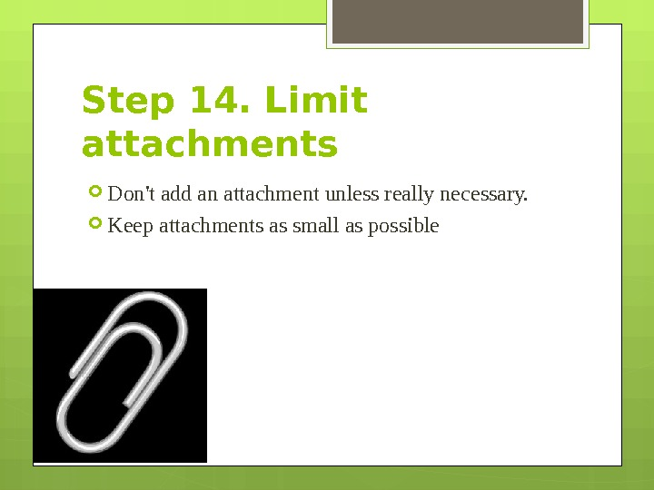 Step 14. Limit attachments Don't add an attachment unless really necessary.  Keep attachments as small
